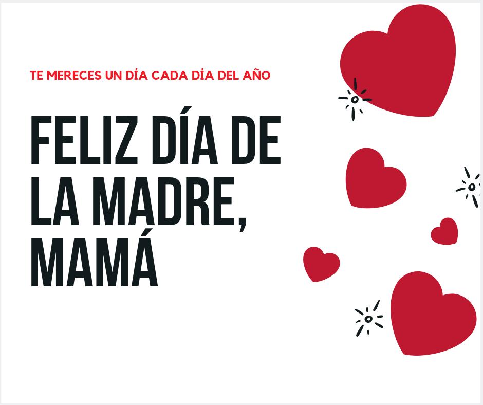 FELIZ DÍA DE LA MADRE, MAMÁ (1)